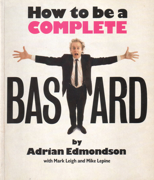 How To Be A Complete Bastard (1986)